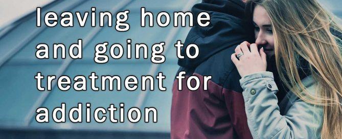 leaving home for drug rehab